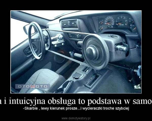 Wygoda i intuicyjna obsługa to podstawa w samochodzie – -Skarbie , lewy kierunek prosze...i wycieraczki troche szybciej