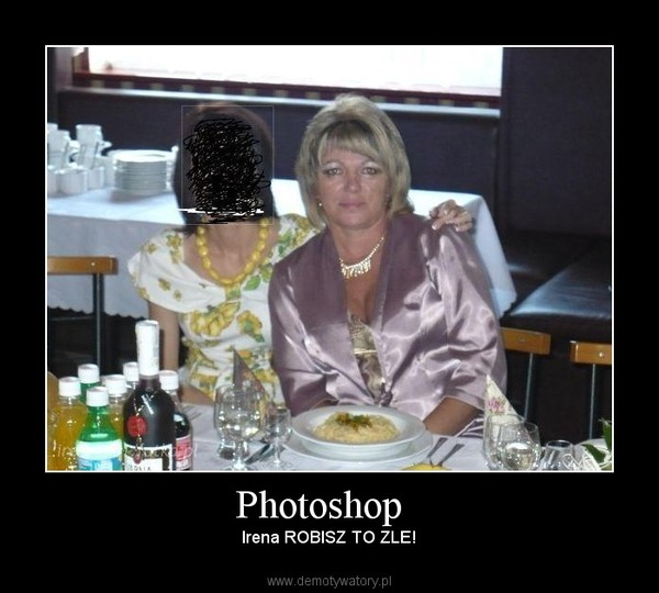 Photoshop   – Irena ROBISZ TO ZLE!