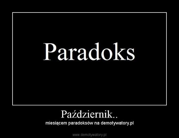 Październik.. – miesiącem paradoksów na demotywatory.pl