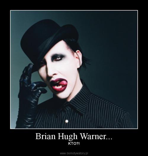 Brian Hugh Warner...