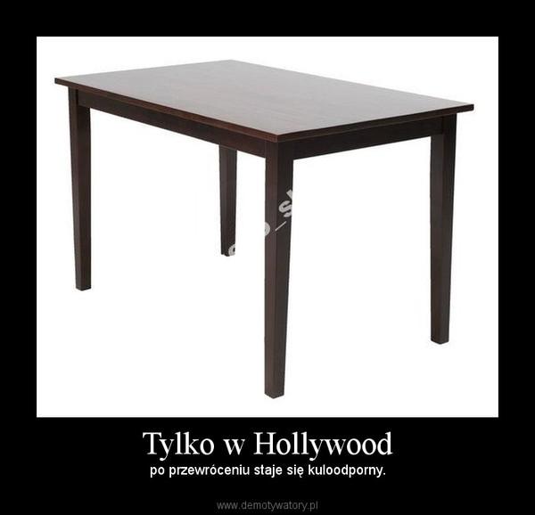 Tylko w Hollywood – po przewróceniu staje się kuloodporny.
