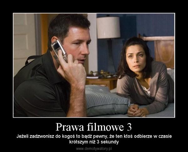 Prawa filmowe 3 – Jeżeli zadzwonisz do kogoś to bądź pewny, że ten ktoś odbierze w czasiekrótszym niż 3 sekundy