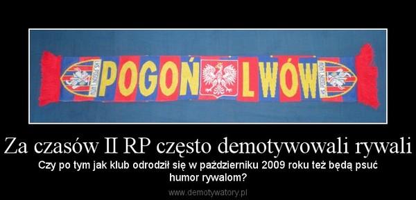 Za czasów II RP często demotywowali rywali – Czy po tym jak klub odrodził się w październiku 2009 roku też będą psućhumor rywalom?