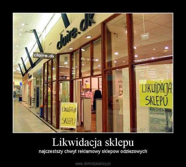 Likwidacja sklepu – najczestszy chwyt reklamowy sklepow odziezowych