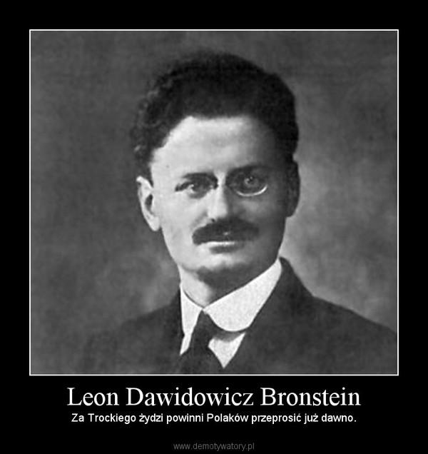 Leon Dawidowicz Bronstein – Za Trockiego żydzi powinni Polaków przeprosić już dawno.