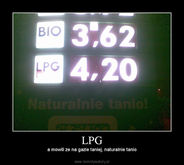 LPG – a mowili ze na gazie taniej, naturalnie tanio