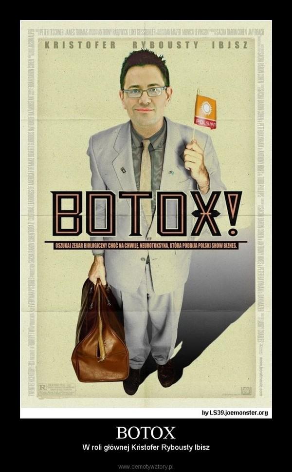 BOTOX – W roli głównej Kristofer Rybousty Ibisz