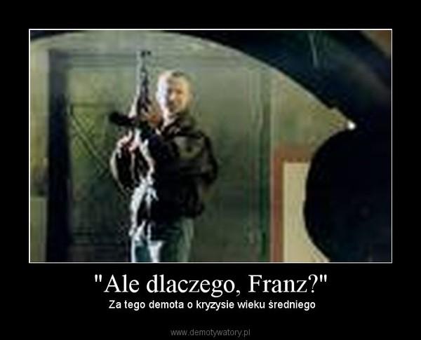 """""""Ale dlaczego, Franz?"""" –  Za tego demota o kryzysie wieku średniego"""