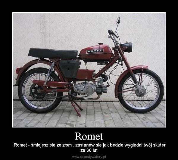 Romet –  Romet - śmiejesz sie ze złom , zastanów sie jak bedzie wygladał twój skuterza 30 lat