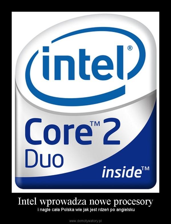 Intel wprowadza nowe procesory –  i nagle cała Polska wie jak jest rdzeń po angielsku