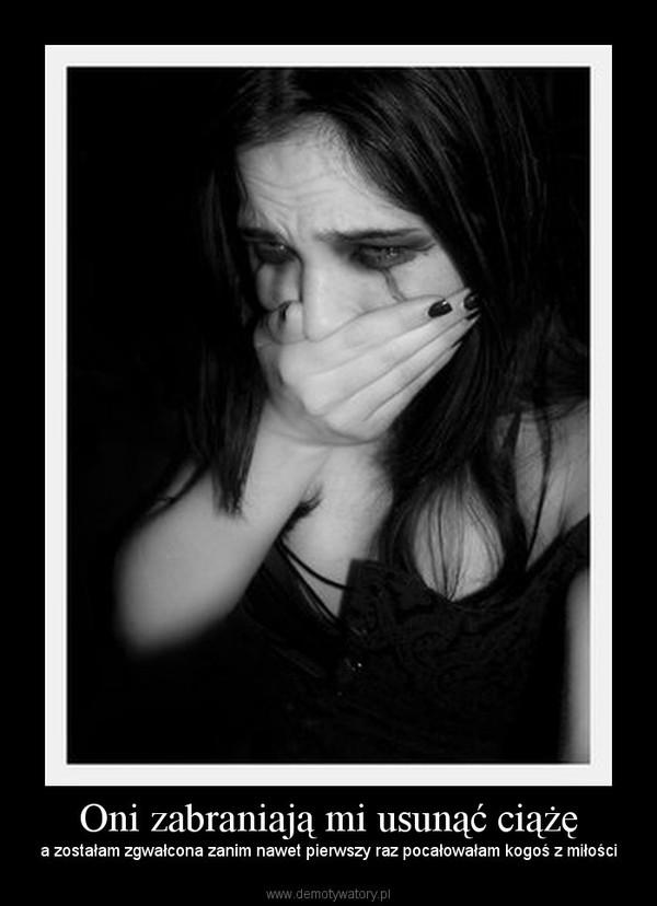 Oni zabraniają mi usunąć ciążę – a zostałam zgwałcona zanim nawet pierwszy raz pocałowałam kogoś z miłości