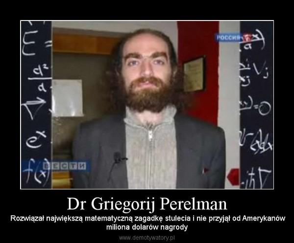 Dr Griegorij Perelman –  Rozwiązał największą matematyczną zagadkę stulecia i nie przyjął od Amerykanówmiliona dolarów nagrody