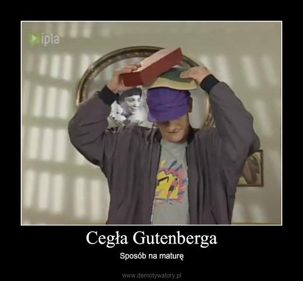 Cegła Gutenberga – Sposób na maturę
