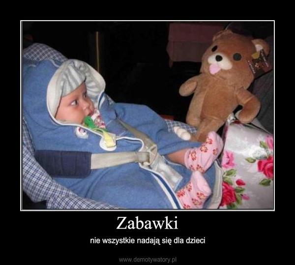Zabawki – nie wszystkie nadają się dla dzieci