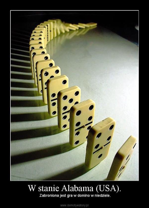 W stanie Alabama (USA). –  Zabroniona jest gra w domino w niedziele.