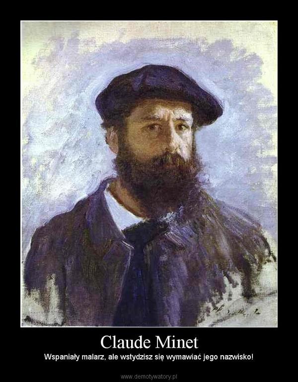 Claude Minet – Wspaniały malarz, ale wstydzisz się wymawiać jego nazwisko!