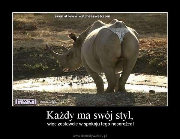 Każdy ma swój styl, –  więc zostawcie w spokoju tego nosorożca!