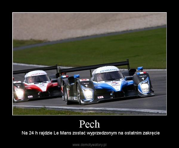 Pech –   Na 24 h rajdzie Le Mans zostać wyprzedzonym na ostatnim zakręcie