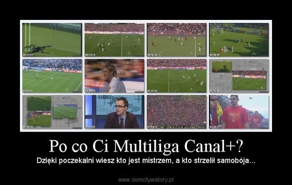 Po co Ci Multiliga Canal+? – Dzięki poczekalni wiesz kto jest mistrzem, a kto strzelił samobója...
