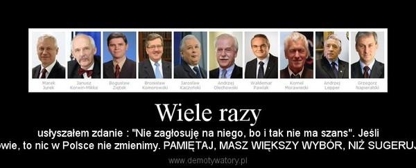 """Wiele razy – usłyszałem zdanie : """"Nie zagłosuję na niego, bo i tak nie ma szans"""". Jeślikażdy tak powie, to nic w Polsce nie zmienimy. PAMIĘTAJ, MASZ WIĘKSZY WYBÓR, NIŻ SUGERUJĄ CI MEDIA"""