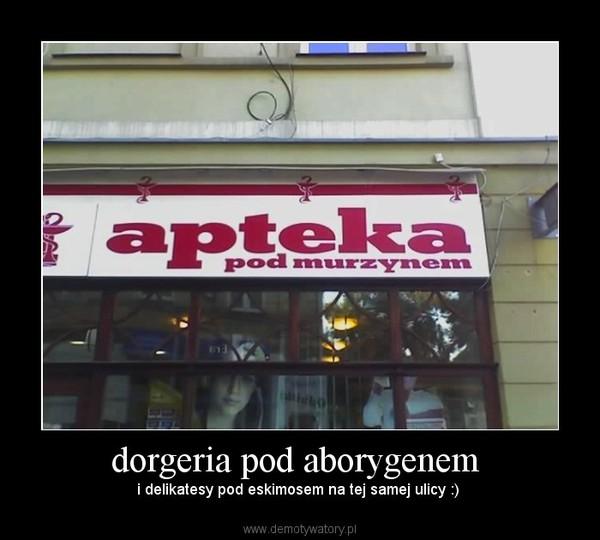 dorgeria pod aborygenem  – i delikatesy pod eskimosem na tej samej ulicy :)
