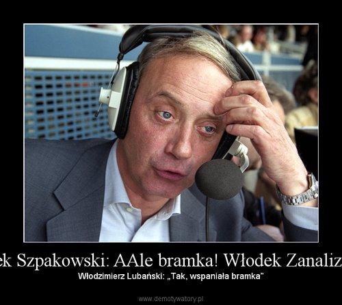 Darek Szpakowski: AAle bramka! Włodek Zanalizuj to