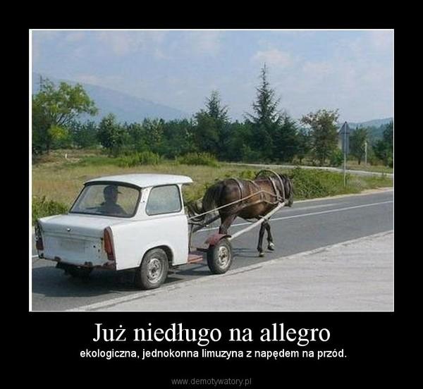 Już niedługo na allegro –  ekologiczna, jednokonna limuzyna z napędem na przód.