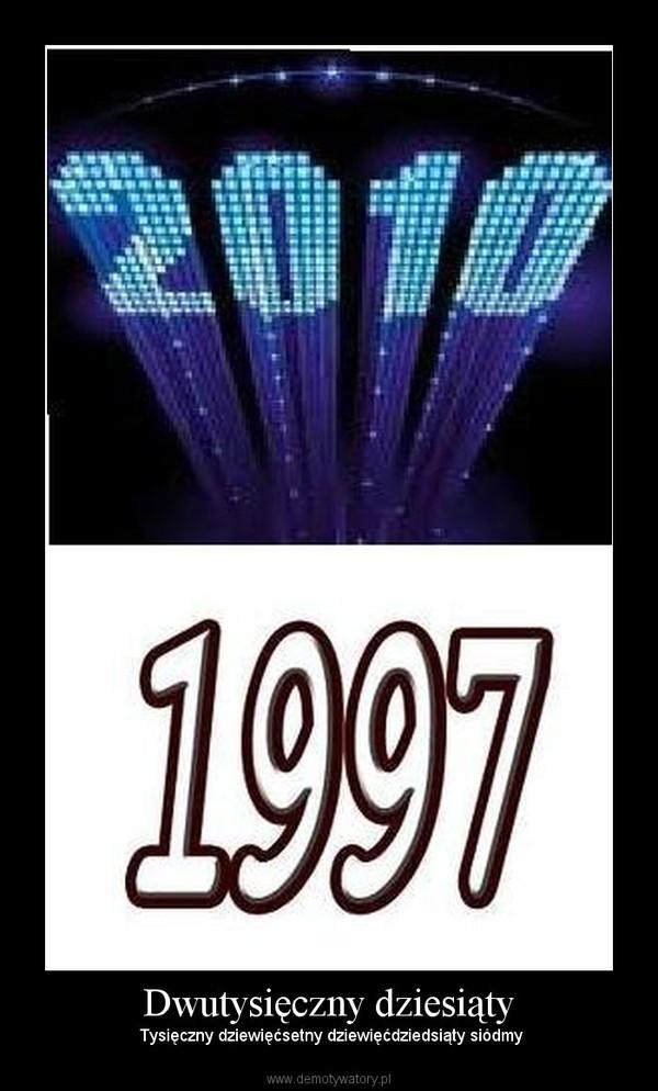 Dwutysięczny dziesiąty –  Tysięczny dziewięćsetny dziewięćdziedsiąty siódmy