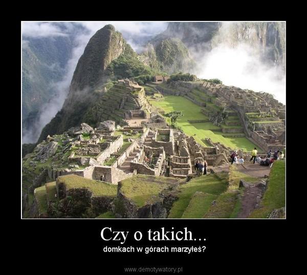 Czy o takich... –  domkach w górach marzyłeś?