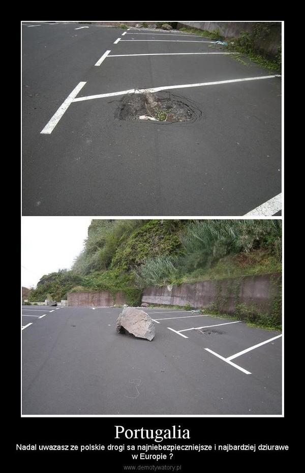 Portugalia – Nadal uwazasz ze polskie drogi sa najniebezpieczniejsze i najbardziej dziurawew Europie ?