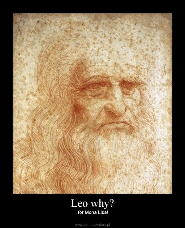 Leo why? –  for Mona Lisa!