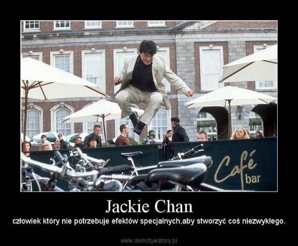 Jackie Chan – człowiek który nie potrzebuje efektów specjalnych,aby stworzyć coś niezwykłego.