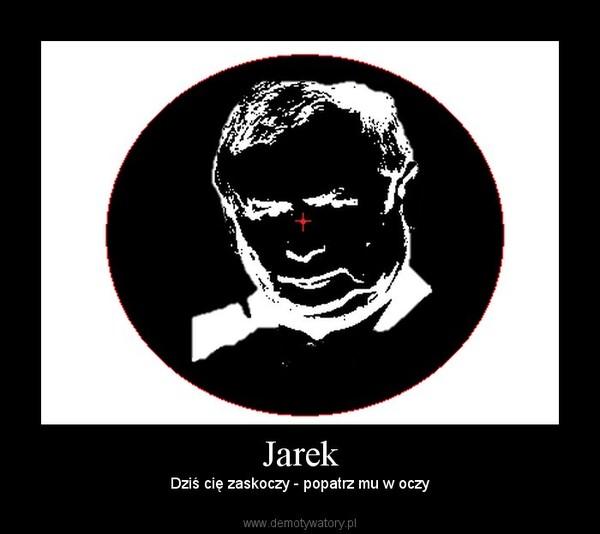 Jarek – Dziś cię zaskoczy - popatrz mu w oczy