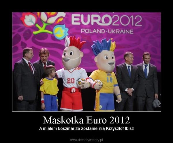 Maskotka Euro 2012 – A miałem koszmar że zostanie nią Krzysztof Ibisz