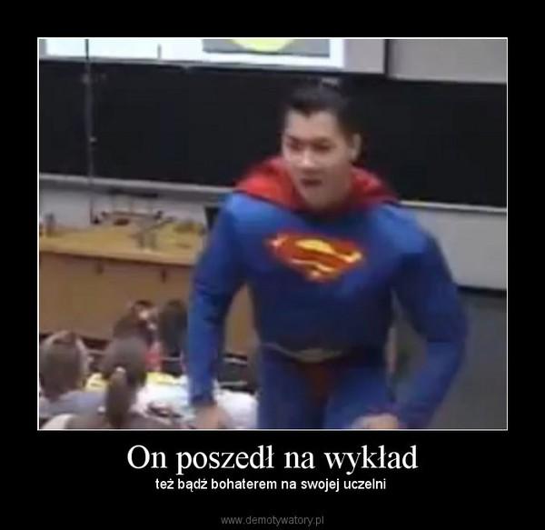 On poszedł na wykład – też bądź bohaterem na swojej uczelni