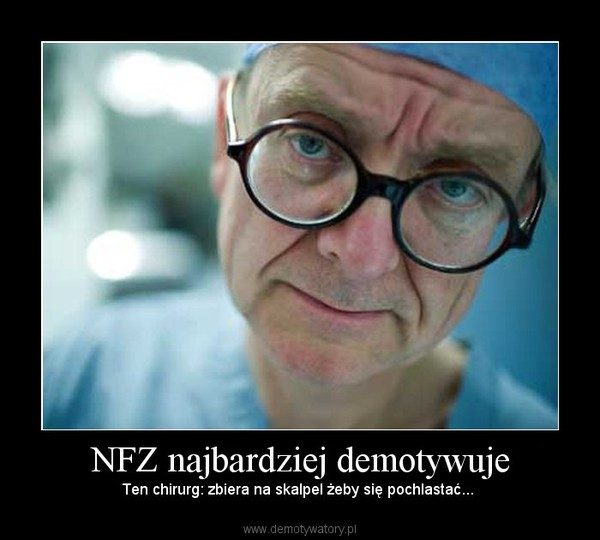 NFZ najbardziej demotywuje – Ten chirurg: zbiera na skalpel żeby się pochlastać...