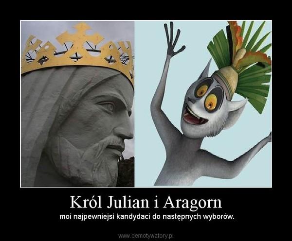 Król Julian i Aragorn –  moi najpewniejsi kandydaci do następnych wyborów.