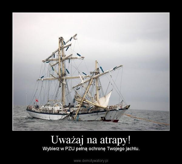 Uważaj na atrapy! – Wybierz w PZU pełną ochronę Twojego jachtu.