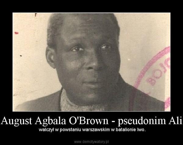 August Agbala O'Brown - pseudonim Ali –  walczył w powstaniu warszawskim w batalionie Iwo.