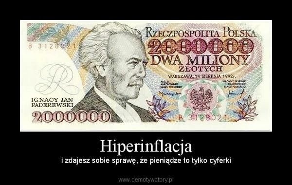Hiperinflacja –  i zdajesz sobie sprawę, że pieniądze to tylko cyferki