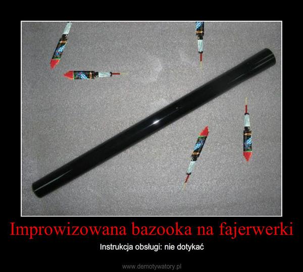 Improwizowana bazooka na fajerwerki – Instrukcja obsługi: nie dotykać