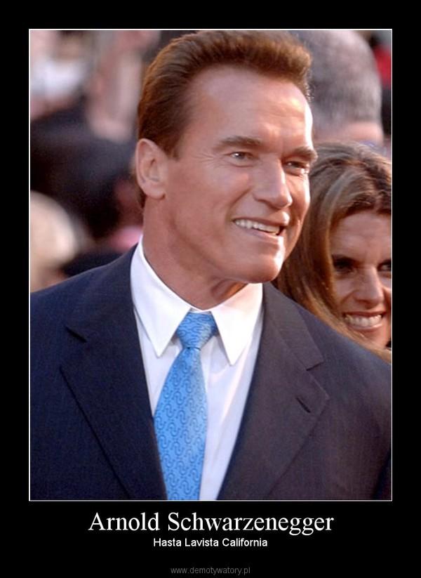 Arnold Schwarzenegger – Hasta Lavista California
