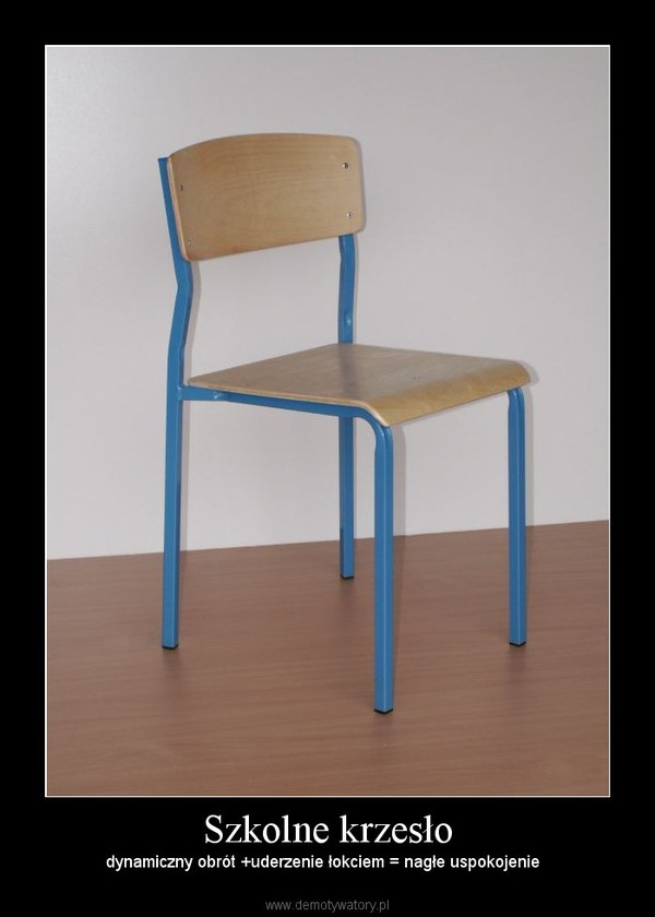 Szkolne krzesło – dynamiczny obrót +uderzenie łokciem = nagłe uspokojenie