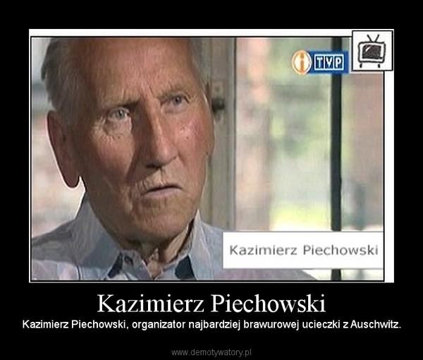 Kazimierz Piechowski – Kazimierz Piechowski, organizator najbardziej brawurowej ucieczki z Auschwitz.