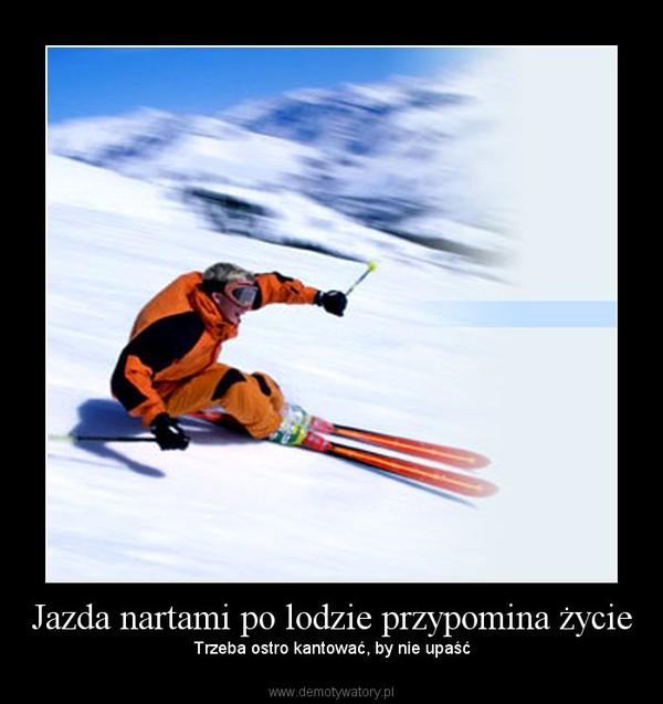 Jazda nartami po lodzie przypomina życie – Trzeba ostro kantować, by nie upaść