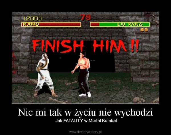 Nic mi tak w życiu nie wychodzi – Jak FATALITY w Mortal Kombat