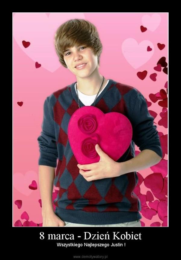 8 marca - Dzień Kobiet – Wszystkiego Najlepszego Justin !
