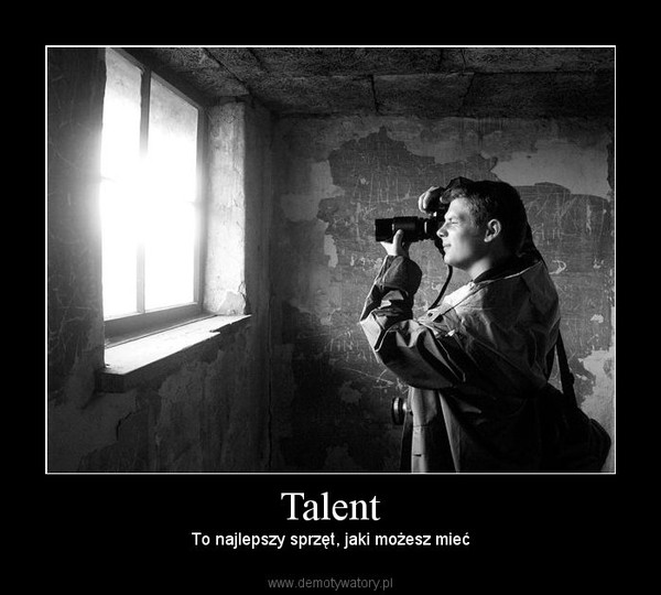 Talent – To najlepszy sprzęt, jaki możesz mieć