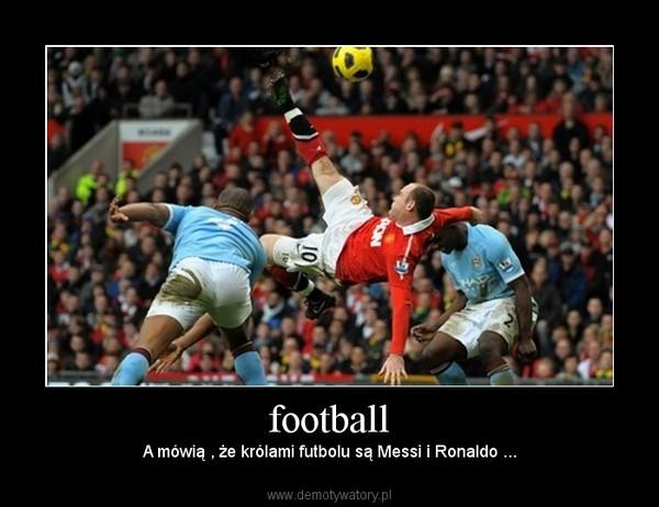 football – A mówią , że królami futbolu są Messi i Ronaldo ...