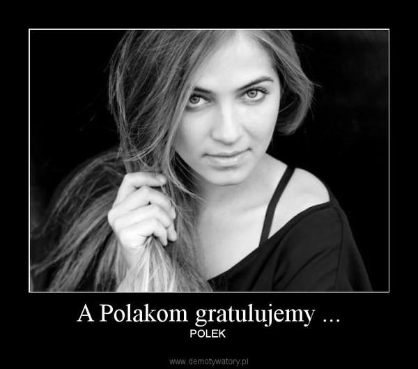 A Polakom gratulujemy ... – POLEK